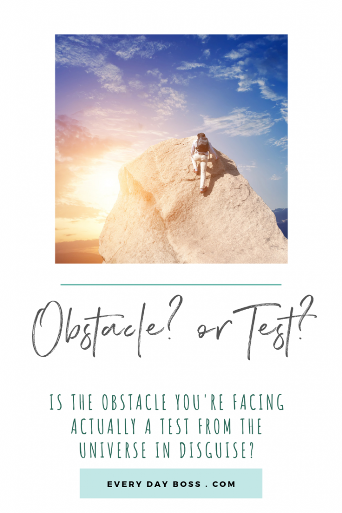 Are you facing an obstacle or test? Sometimes that thing we think is an obstacle, that giant awkward challenge that we're facing and not quite sure how to resolve, isn't actually an obstacle at all. It's the universe checking on on your level of commitment to that thing you said you wanted to do.