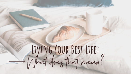 "You're heard the phrase ""Best Life Living"" or ""Best Life Now"" or ""Living Your Best Life""... but what does that actually mean? Love this definition from EveryDayBoss.com!"